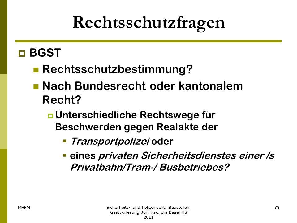 MHFMSicherheits- und Polizeirecht, Baustellen, Gastvorlesung Jur. Fak, Uni Basel HS 2011 38 Rechtsschutzfragen  BGST Rechtsschutzbestimmung? Nach Bun