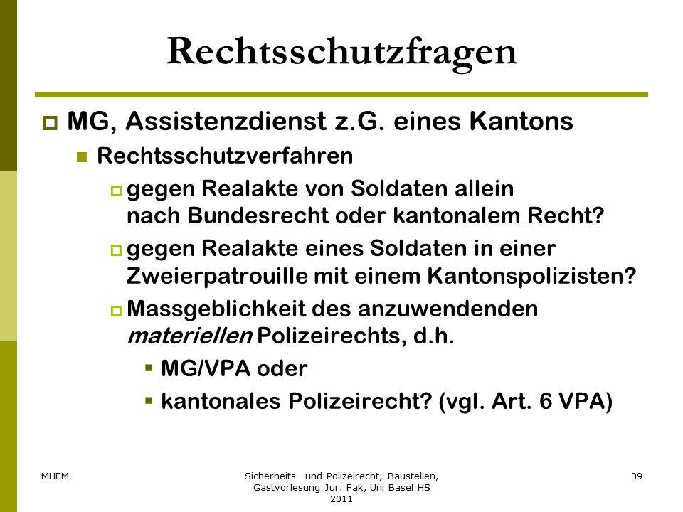 MHFMSicherheits- und Polizeirecht, Baustellen, Gastvorlesung Jur. Fak, Uni Basel HS 2011 39 Rechtsschutzfragen  MG, Assistenzdienst z.G. eines Kanton