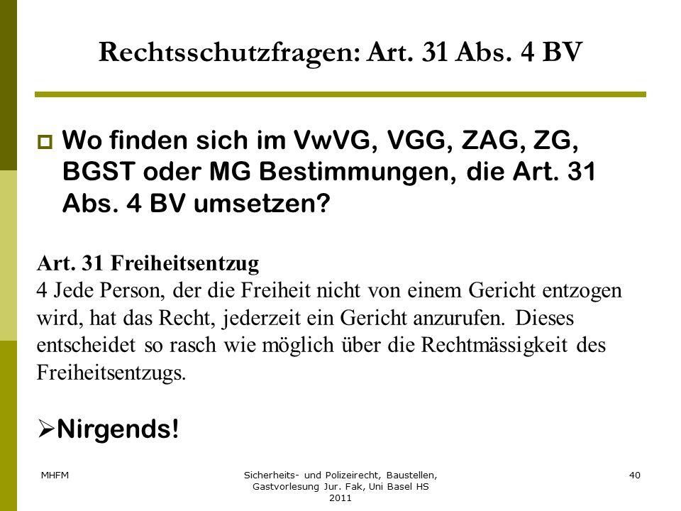 MHFMSicherheits- und Polizeirecht, Baustellen, Gastvorlesung Jur. Fak, Uni Basel HS 2011 40 Rechtsschutzfragen: Art. 31 Abs. 4 BV  Wo finden sich im