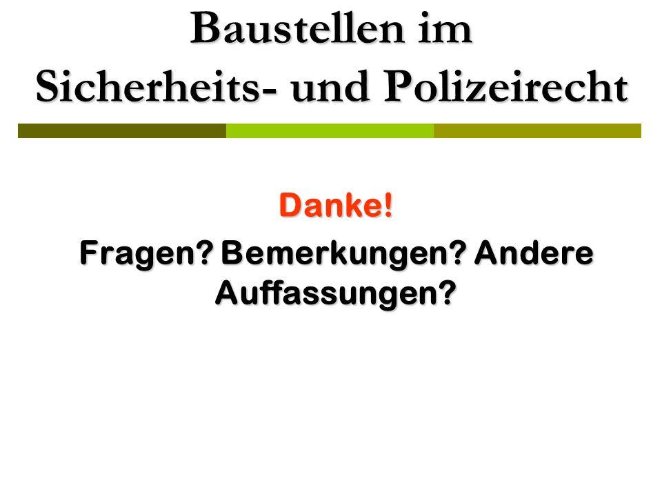 Baustellen im Sicherheits- und Polizeirecht Danke! Fragen? Bemerkungen? Andere Auffassungen?