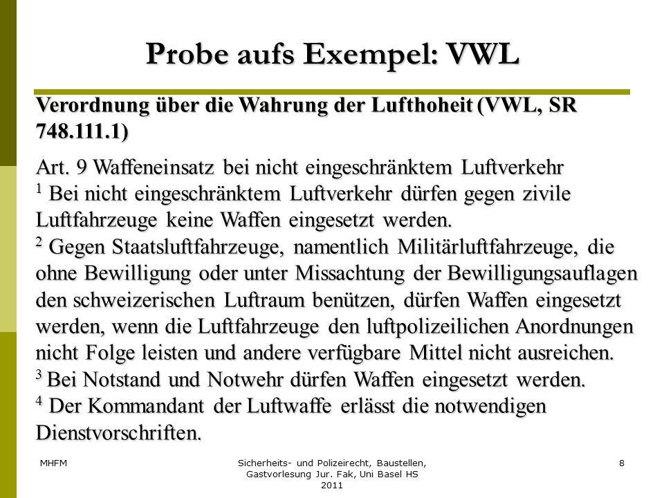 MHFMSicherheits- und Polizeirecht, Baustellen, Gastvorlesung Jur. Fak, Uni Basel HS 2011 8 Probe aufs Exempel: VWL Verordnung über die Wahrung der Luf