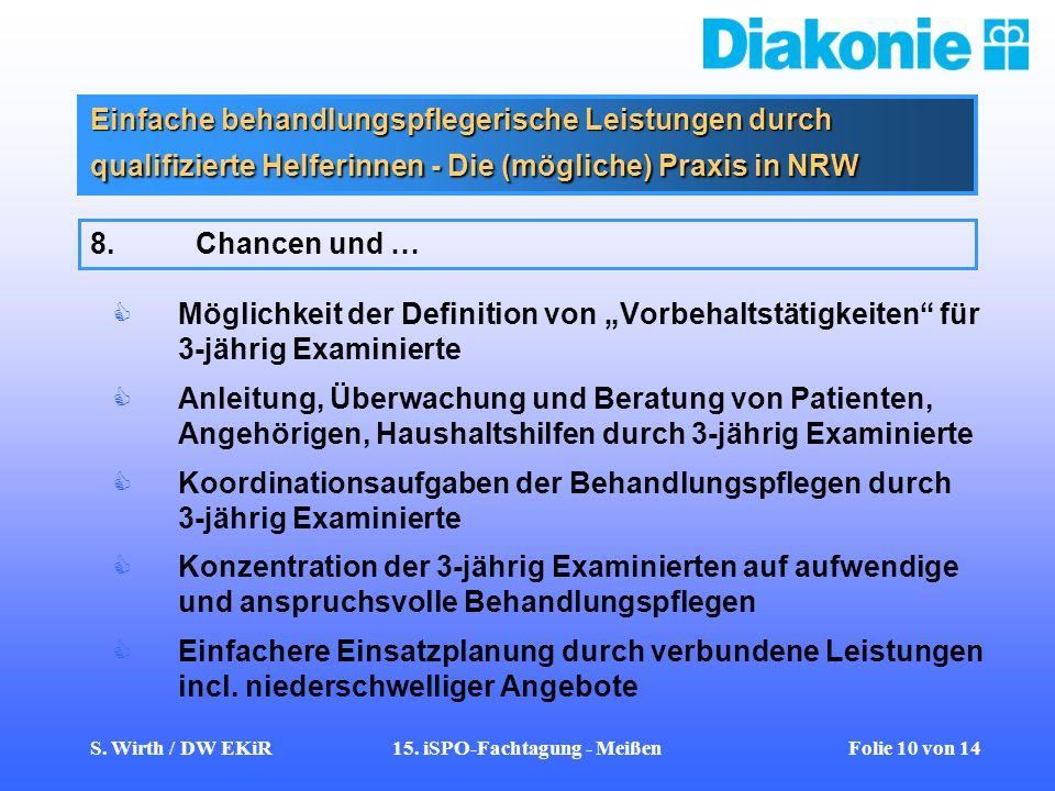 S. Wirth / DW EKiR15. iSPO-Fachtagung - Meißen Folie 10 von 14 Einfache behandlungspflegerische Leistungen durch qualifizierte Helferinnen - Die (mögl