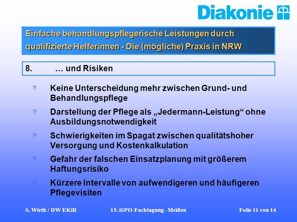 S. Wirth / DW EKiR15. iSPO-Fachtagung - Meißen Folie 11 von 14 Einfache behandlungspflegerische Leistungen durch qualifizierte Helferinnen - Die (mögl