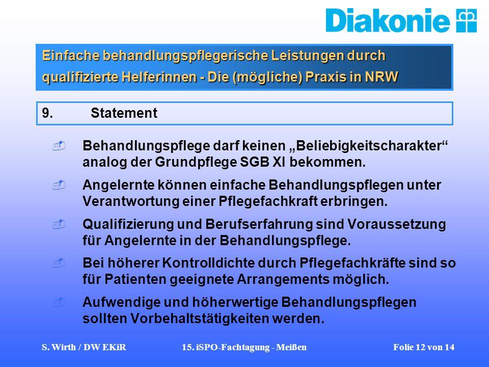 S. Wirth / DW EKiR15. iSPO-Fachtagung - Meißen Folie 12 von 14 Einfache behandlungspflegerische Leistungen durch qualifizierte Helferinnen - Die (mögl