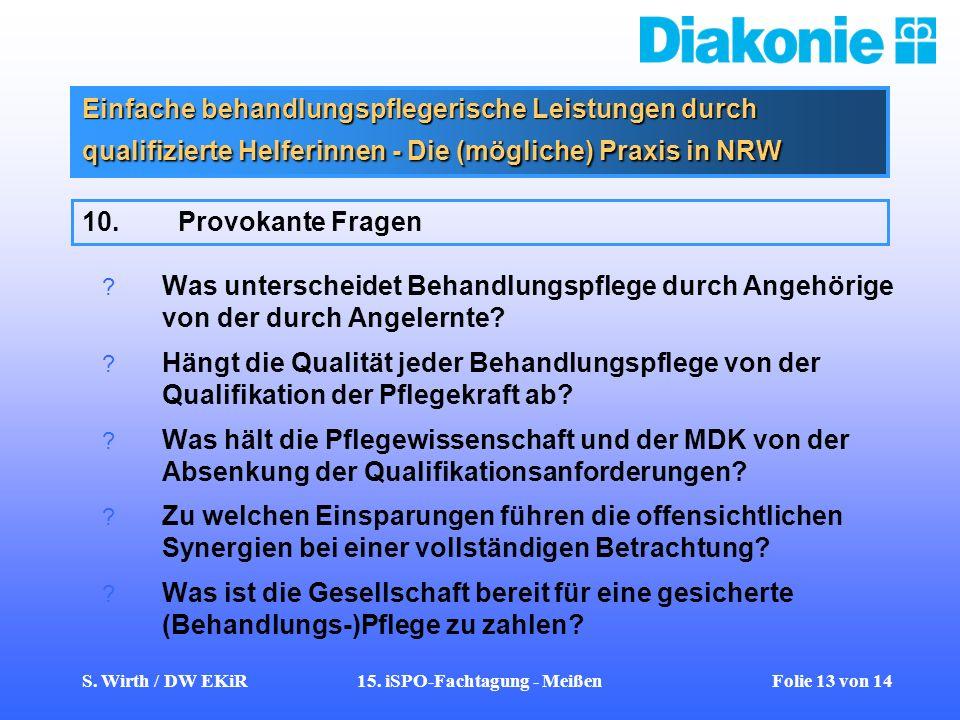 S. Wirth / DW EKiR15. iSPO-Fachtagung - Meißen Folie 13 von 14 Einfache behandlungspflegerische Leistungen durch qualifizierte Helferinnen - Die (mögl