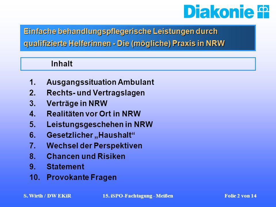 S. Wirth / DW EKiR15. iSPO-Fachtagung - Meißen Folie 2 von 14 Einfache behandlungspflegerische Leistungen durch qualifizierte Helferinnen - Die (mögli