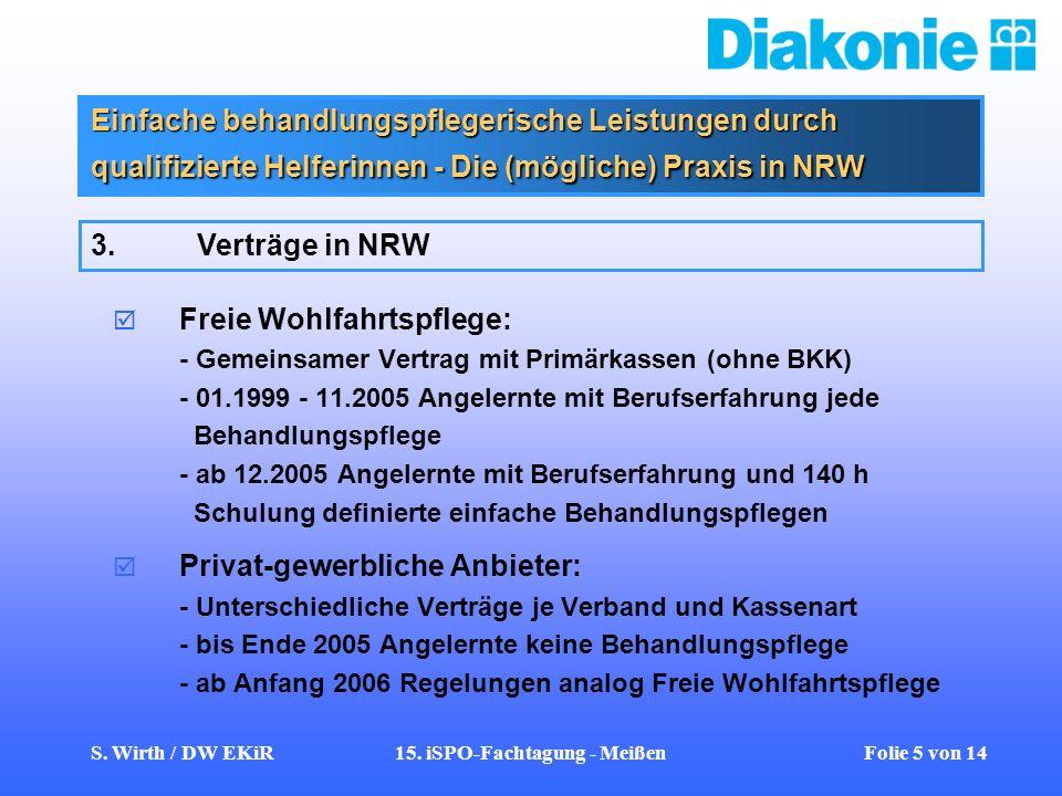 S. Wirth / DW EKiR15. iSPO-Fachtagung - Meißen Folie 5 von 14 Einfache behandlungspflegerische Leistungen durch qualifizierte Helferinnen - Die (mögli