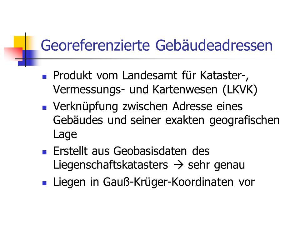 Georeferenzierte Gebäudeadressen Produkt vom Landesamt für Kataster-, Vermessungs- und Kartenwesen (LKVK) Verknüpfung zwischen Adresse eines Gebäudes