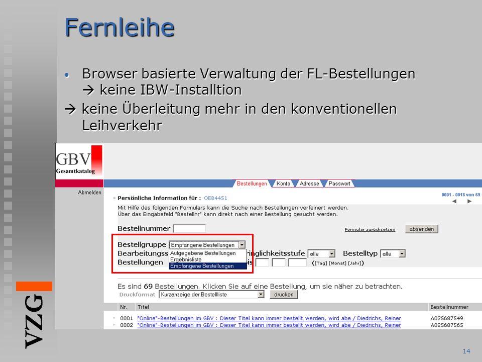 VZG 14Fernleihe Browser basierte Verwaltung der FL-Bestellungen  keine IBW-Installtion Browser basierte Verwaltung der FL-Bestellungen  keine IBW-Installtion  keine Überleitung mehr in den konventionellen Leihverkehr