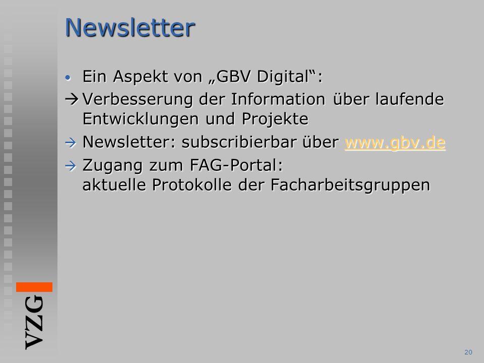 """VZG 20Newsletter Ein Aspekt von """"GBV Digital : Ein Aspekt von """"GBV Digital :  Verbesserung der Information über laufende Entwicklungen und Projekte  Newsletter: subscribierbar über www.gbv.de www.gbv.de  Zugang zum FAG-Portal: aktuelle Protokolle der Facharbeitsgruppen"""