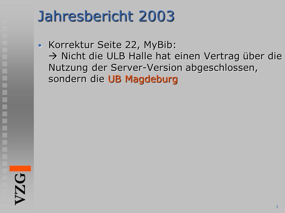 VZG 3 Jahresbericht 2003 Korrektur Seite 22, MyBib:  Nicht die ULB Halle hat einen Vertrag über die Nutzung der Server-Version abgeschlossen, sondern die UB Magdeburg Korrektur Seite 22, MyBib:  Nicht die ULB Halle hat einen Vertrag über die Nutzung der Server-Version abgeschlossen, sondern die UB Magdeburg