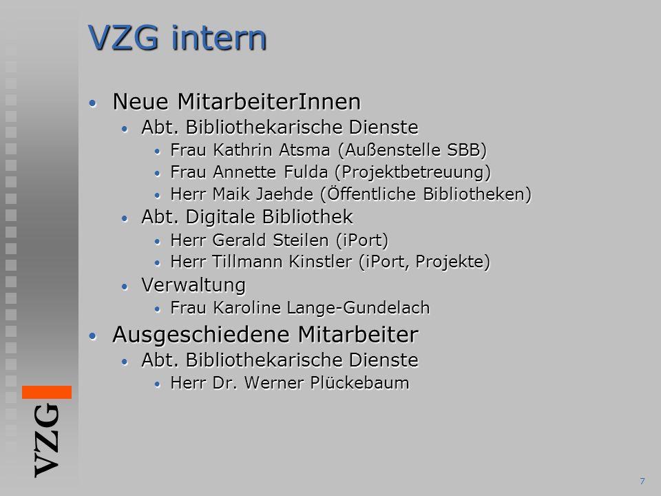 VZG 7 VZG intern Neue MitarbeiterInnen Neue MitarbeiterInnen Abt.