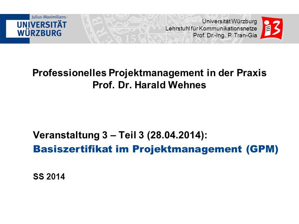 Universität Würzburg Lehrstuhl für Kommunikationsnetze Prof. Dr.-Ing. P. Tran-Gia Professionelles Projektmanagement in der Praxis Prof. Dr. Harald Weh
