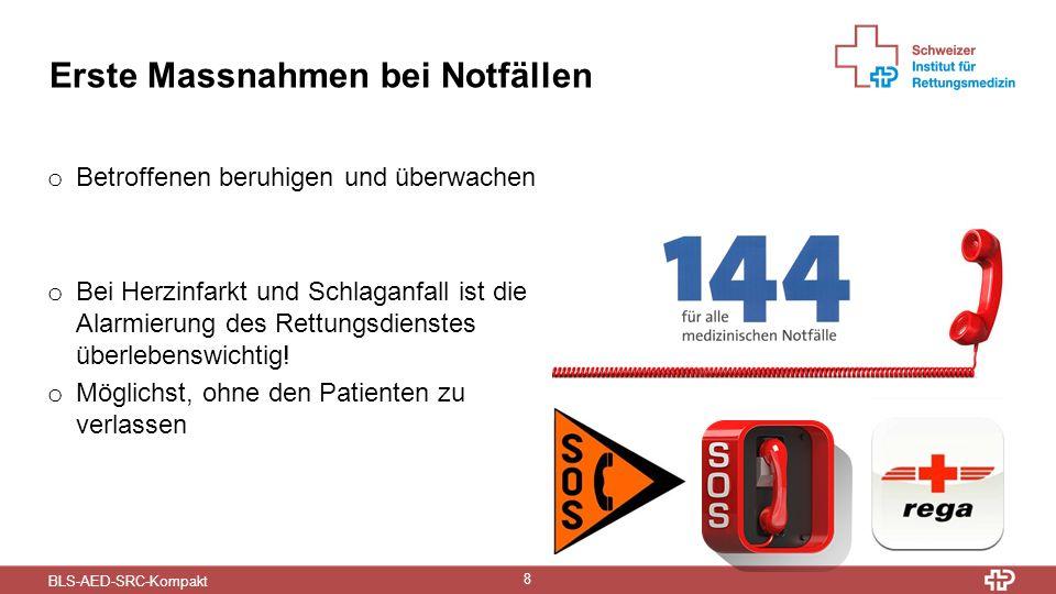 BLS-AED-SRC-Kompakt 8 Erste Massnahmen bei Notfällen o Betroffenen beruhigen und überwachen o Bei Herzinfarkt und Schlaganfall ist die Alarmierung des