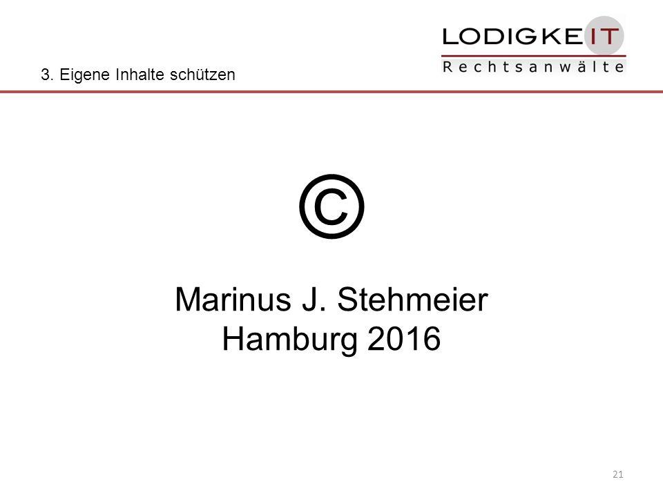 21 © Marinus J. Stehmeier Hamburg 2016 3. Eigene Inhalte schützen
