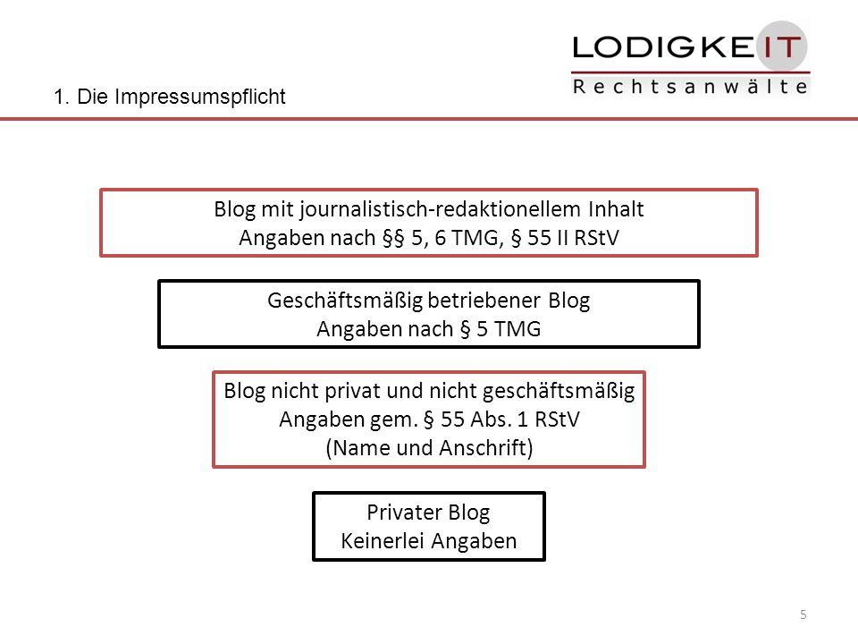 5 1. Die Impressumspflicht Privater Blog Keinerlei Angaben Blog nicht privat und nicht geschäftsmäßig Angaben gem. § 55 Abs. 1 RStV (Name und Anschrif