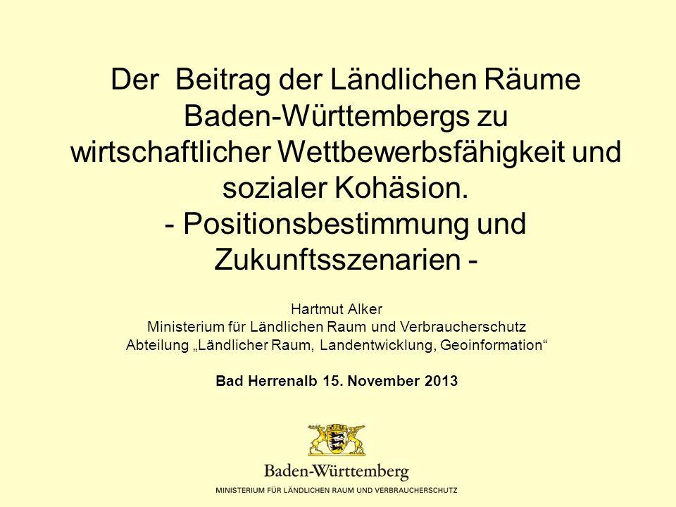 Der Beitrag der Ländlichen Räume Baden-Württembergs zu wirtschaftlicher Wettbewerbsfähigkeit und sozialer Kohäsion. - Positionsbestimmung und Zukunfts
