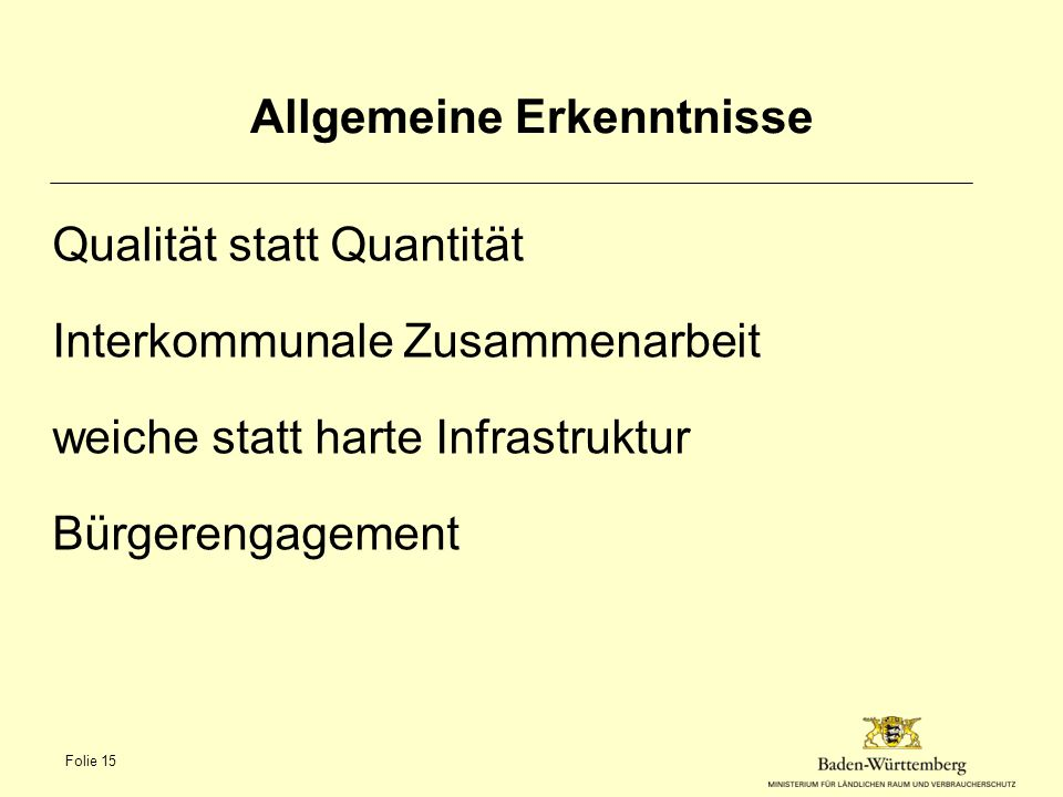 Allgemeine Erkenntnisse Qualität statt Quantität Interkommunale Zusammenarbeit weiche statt harte Infrastruktur Bürgerengagement Folie 15