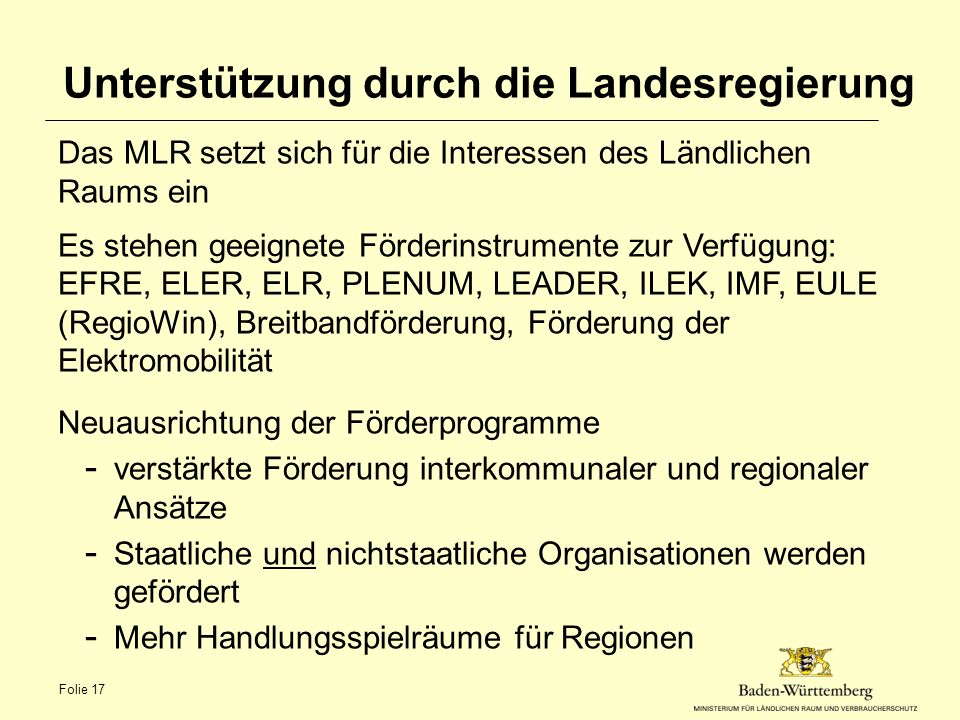 Unterstützung durch die Landesregierung Das MLR setzt sich für die Interessen des Ländlichen Raums ein Es stehen geeignete Förderinstrumente zur Verfü