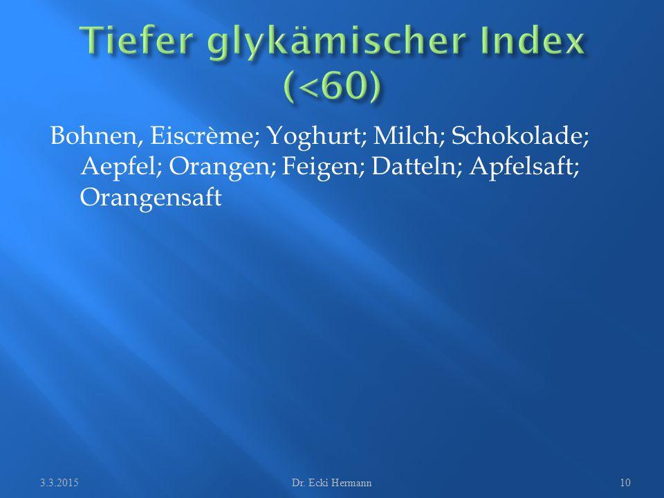 Bohnen, Eiscrème; Yoghurt; Milch; Schokolade; Aepfel; Orangen; Feigen; Datteln; Apfelsaft; Orangensaft 3.3.2015Dr. Ecki Hermann10