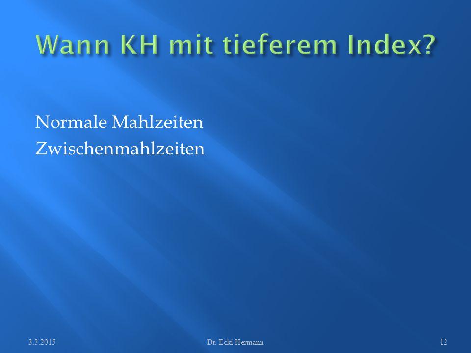 Normale Mahlzeiten Zwischenmahlzeiten 3.3.2015Dr. Ecki Hermann12