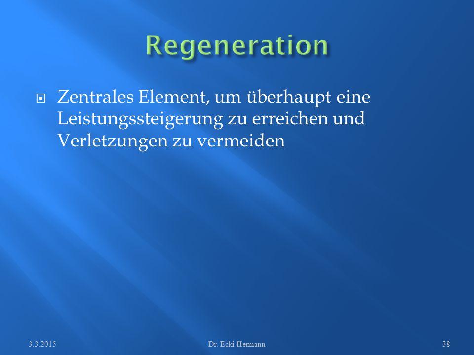 Zentrales Element, um überhaupt eine Leistungssteigerung zu erreichen und Verletzungen zu vermeiden 3.3.2015Dr. Ecki Hermann38