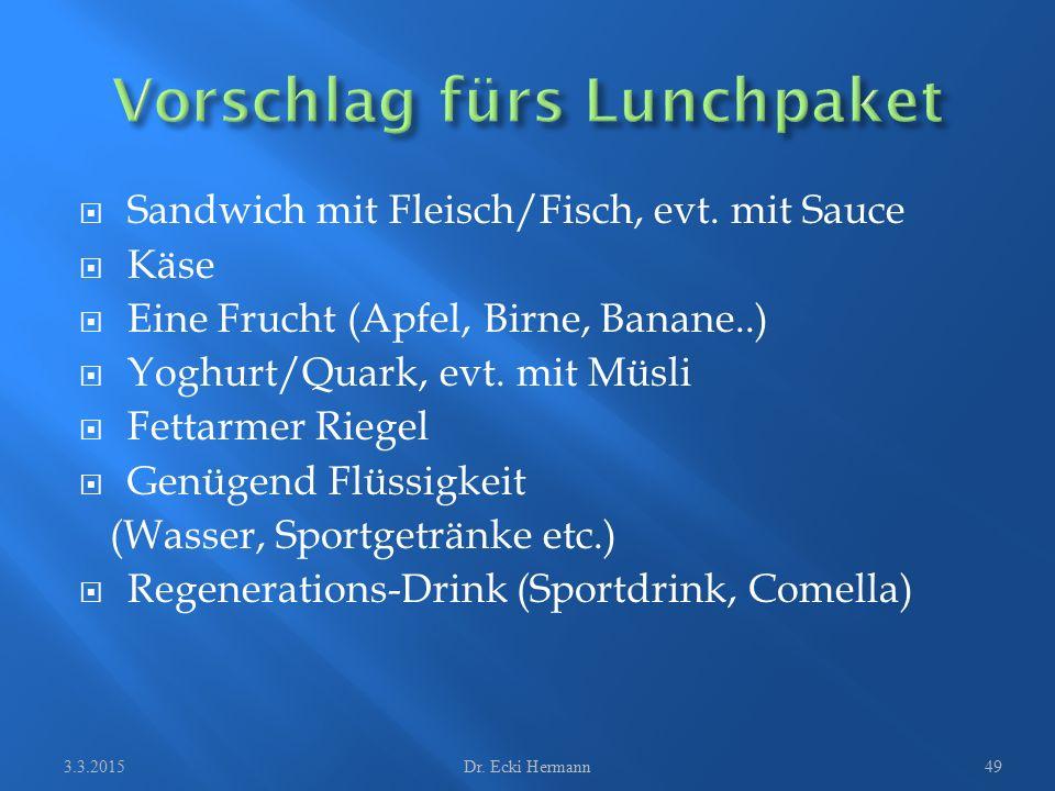  Sandwich mit Fleisch/Fisch, evt. mit Sauce  Käse  Eine Frucht (Apfel, Birne, Banane..)  Yoghurt/Quark, evt. mit Müsli  Fettarmer Riegel  Genüge