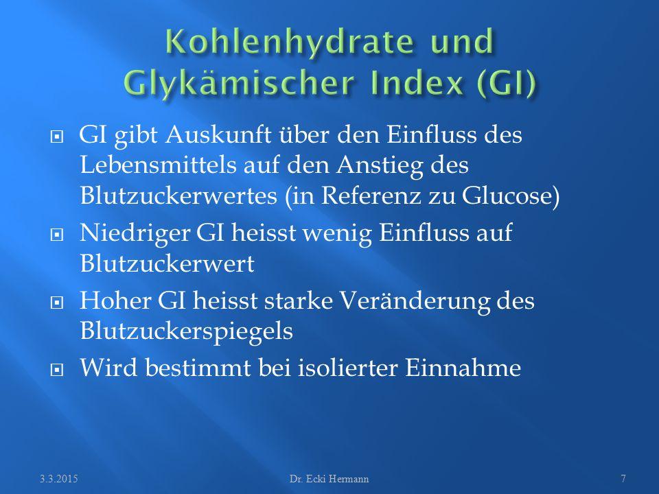  GI gibt Auskunft über den Einfluss des Lebensmittels auf den Anstieg des Blutzuckerwertes (in Referenz zu Glucose)  Niedriger GI heisst wenig Einfl