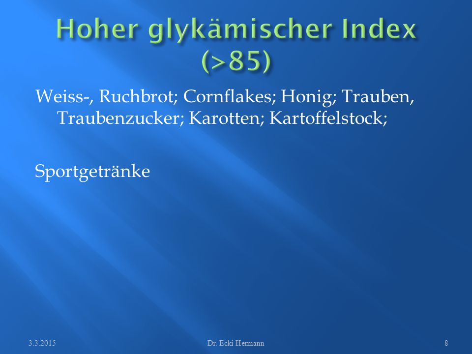 Weiss-, Ruchbrot; Cornflakes; Honig; Trauben, Traubenzucker; Karotten; Kartoffelstock; Sportgetränke 3.3.2015Dr. Ecki Hermann8