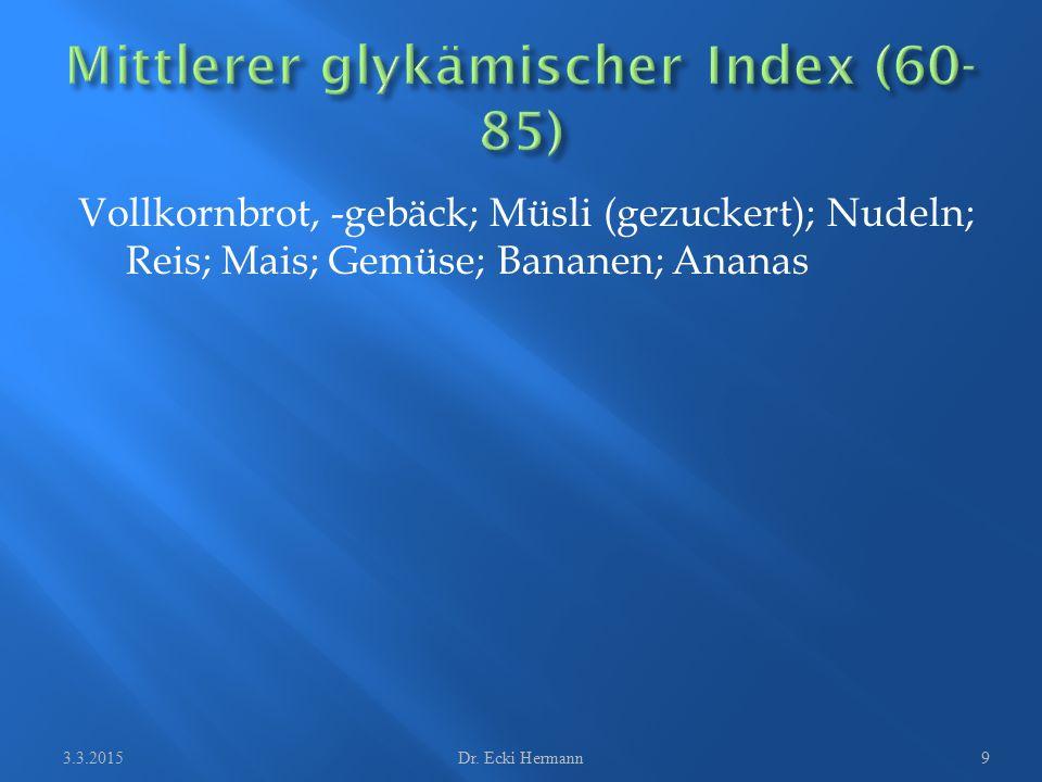 Vollkornbrot, -gebäck; Müsli (gezuckert); Nudeln; Reis; Mais; Gemüse; Bananen; Ananas 3.3.2015Dr. Ecki Hermann9