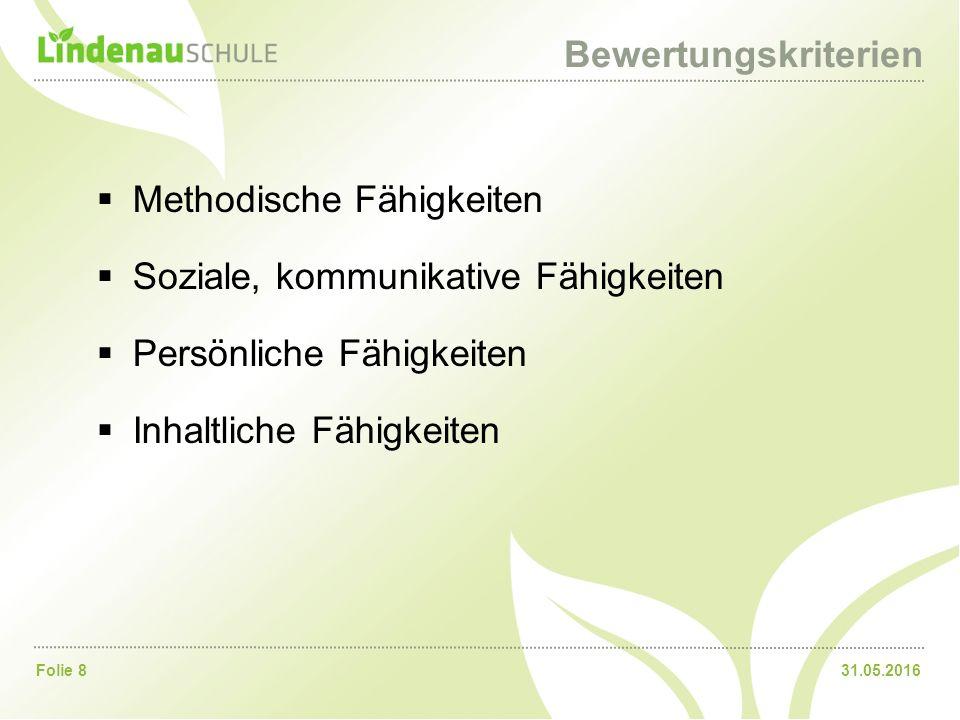 31.05.2016Folie 8 Bewertungskriterien  Methodische Fähigkeiten  Soziale, kommunikative Fähigkeiten  Persönliche Fähigkeiten  Inhaltliche Fähigkeit