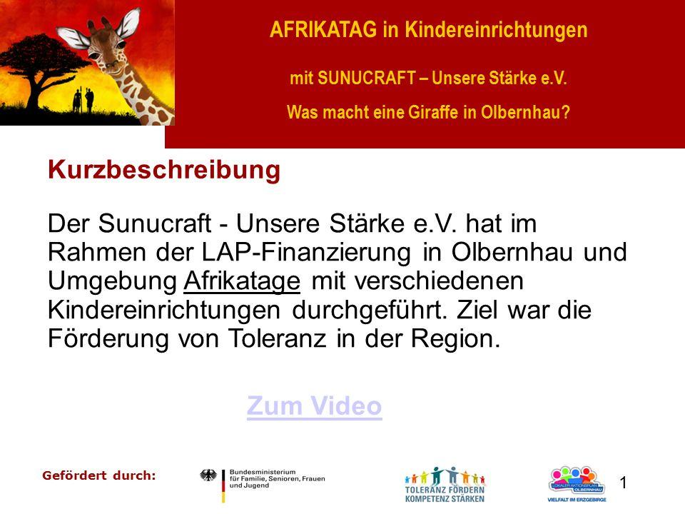 AFRIKATAG in Kindereinrichtungen mit SUNUCRAFT – Unsere Stärke e.V. Was macht eine Giraffe in Olbernhau? Gefördert durch: 1 Kurzbeschreibung Der Sunuc