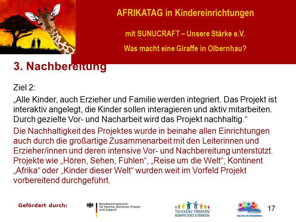 AFRIKATAG in Kindereinrichtungen mit SUNUCRAFT – Unsere Stärke e.V. Was macht eine Giraffe in Olbernhau? Gefördert durch: 17 3. Nachbereitung Ziel 2: