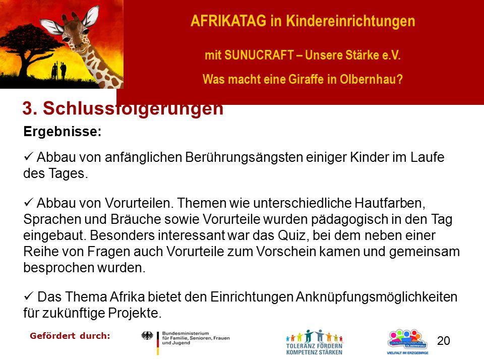 AFRIKATAG in Kindereinrichtungen mit SUNUCRAFT – Unsere Stärke e.V. Was macht eine Giraffe in Olbernhau? Gefördert durch: 20 3. Schlussfolgerungen Erg