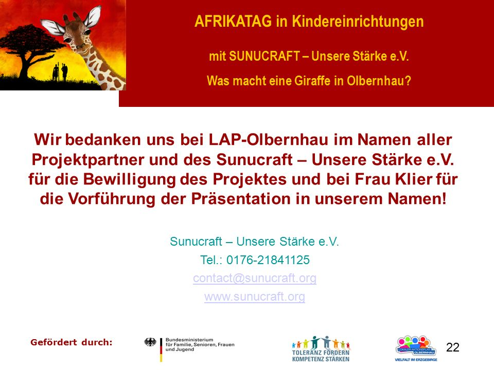 AFRIKATAG in Kindereinrichtungen mit SUNUCRAFT – Unsere Stärke e.V. Was macht eine Giraffe in Olbernhau? Gefördert durch: 22 Wir bedanken uns bei LAP-