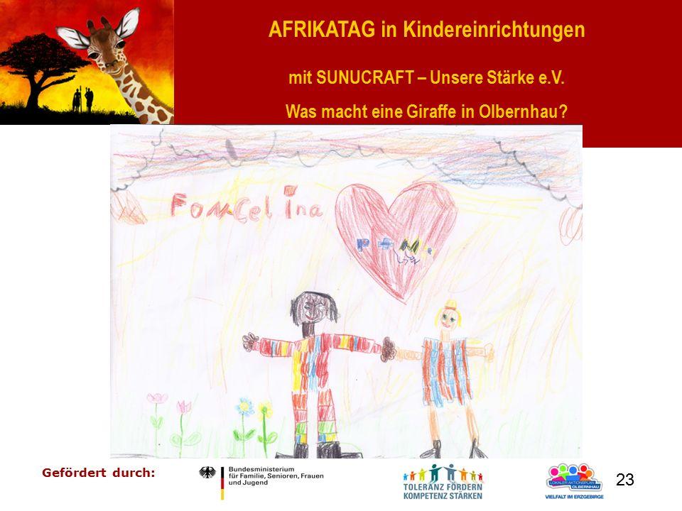AFRIKATAG in Kindereinrichtungen mit SUNUCRAFT – Unsere Stärke e.V. Was macht eine Giraffe in Olbernhau? Gefördert durch: 23