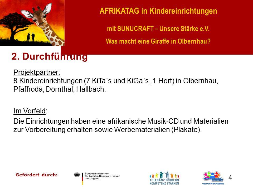 AFRIKATAG in Kindereinrichtungen mit SUNUCRAFT – Unsere Stärke e.V. Was macht eine Giraffe in Olbernhau? Gefördert durch: 4 2. Durchführung Projektpar