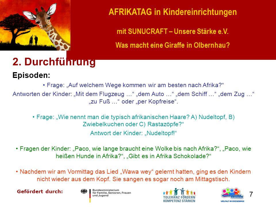 AFRIKATAG in Kindereinrichtungen mit SUNUCRAFT – Unsere Stärke e.V. Was macht eine Giraffe in Olbernhau? Gefördert durch: 7 2. Durchführung Episoden: