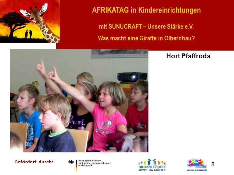 AFRIKATAG in Kindereinrichtungen mit SUNUCRAFT – Unsere Stärke e.V. Was macht eine Giraffe in Olbernhau? Gefördert durch: 8 Hort Pfaffroda