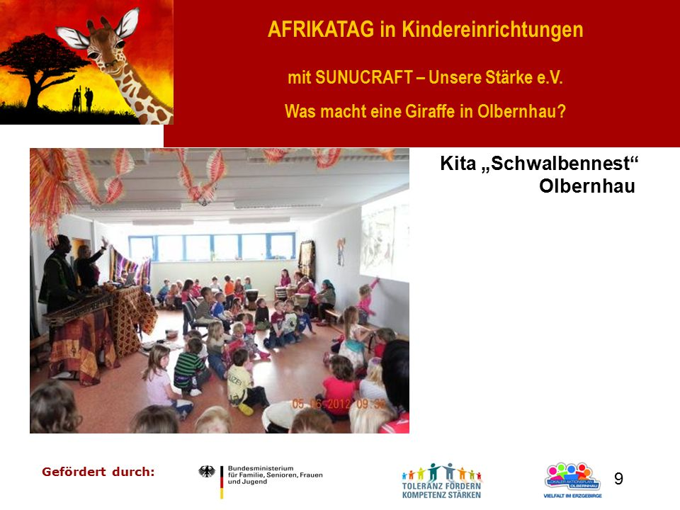 """AFRIKATAG in Kindereinrichtungen mit SUNUCRAFT – Unsere Stärke e.V. Was macht eine Giraffe in Olbernhau? Gefördert durch: 9 Kita """"Schwalbennest"""" Olber"""