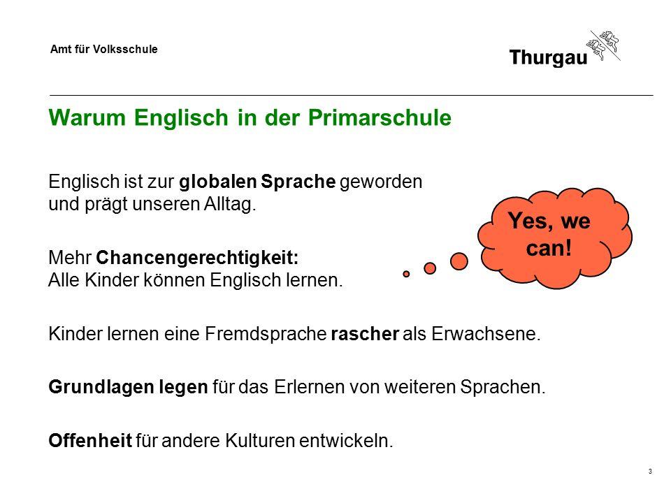 Amt für Volksschule 3 Warum Englisch in der Primarschule Englisch ist zur globalen Sprache geworden und prägt unseren Alltag. Mehr Chancengerechtigkei