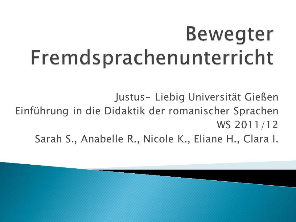 Justus- Liebig Universität Gießen Einführung in die Didaktik der romanischer Sprachen WS 2011/12 Sarah S., Anabelle R., Nicole K., Eliane H., Clara I.