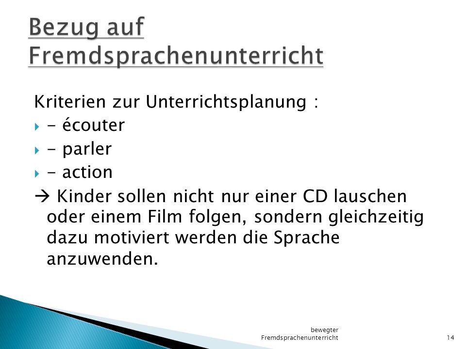 Kriterien zur Unterrichtsplanung :  - écouter  - parler  - action  Kinder sollen nicht nur einer CD lauschen oder einem Film folgen, sondern gleic