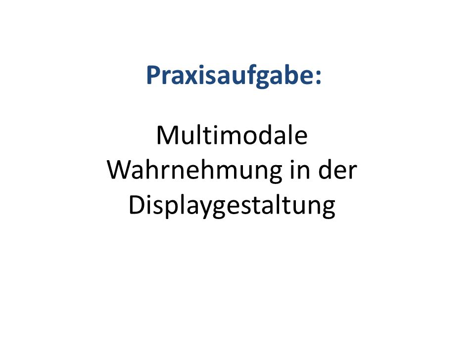 Praxisaufgabe: Multimodale Wahrnehmung in der Displaygestaltung