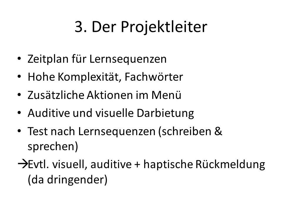 3. Der Projektleiter Zeitplan für Lernsequenzen Hohe Komplexität, Fachwörter Zusätzliche Aktionen im Menü Auditive und visuelle Darbietung Test nach L
