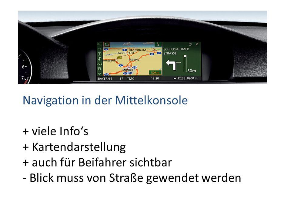 Navigation in der Mittelkonsole + viele Info's + Kartendarstellung + auch für Beifahrer sichtbar - Blick muss von Straße gewendet werden
