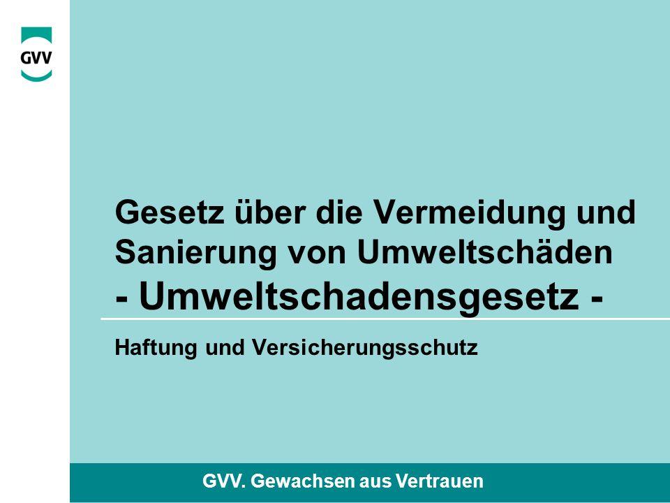 GVV.Gewachsen aus Vertrauen Entstehung Umsetzung der EG-Umwelthaftungsrichtlinie v.