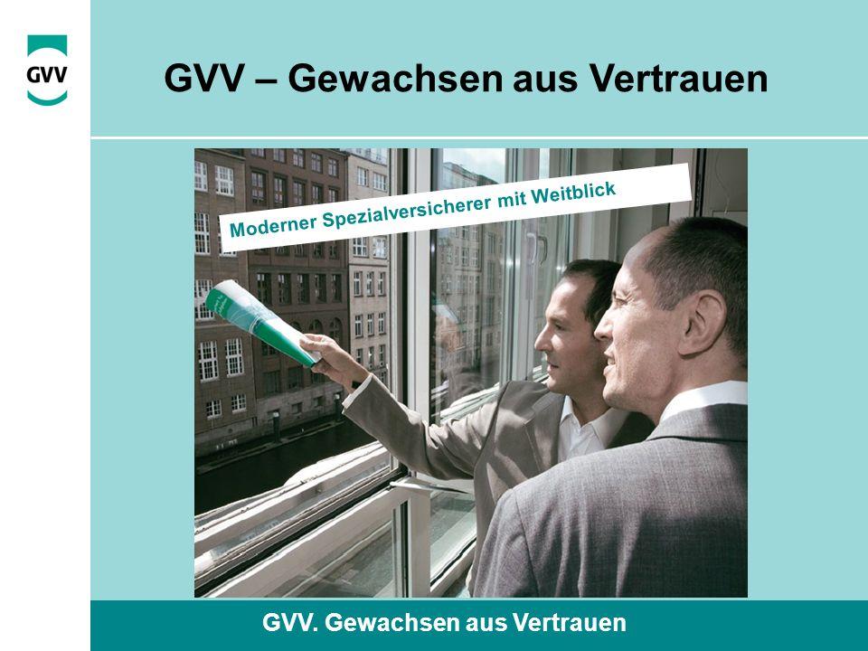 GVV. Gewachsen aus Vertrauen Moderner Spezialversicherer mit Weitblick GVV – Gewachsen aus Vertrauen