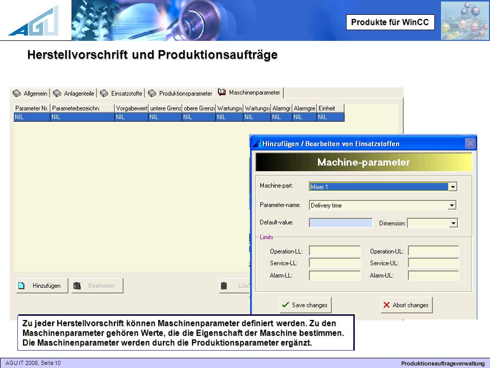 AGU IT 2006, Seite 10 Produktionsauftragsverwaltung Produkte für WinCC Herstellvorschrift und Produktionsaufträge Zu jeder Herstellvorschrift können Maschinenparameter definiert werden.