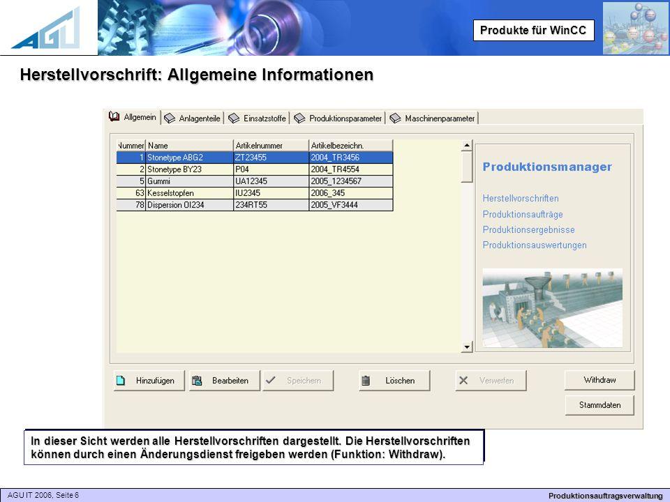 AGU IT 2006, Seite 6 Produktionsauftragsverwaltung Produkte für WinCC Herstellvorschrift: Allgemeine Informationen In dieser Sicht werden alle Herstellvorschriften dargestellt.